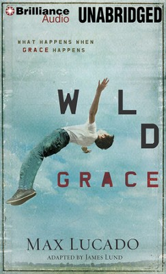 Wild Grace: What Happens When Grace Happens Unabridged Audiobook on MP3  -     By: Max Lucado