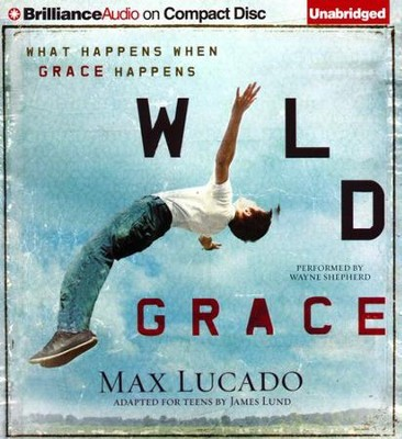 Wild Grace: What Happens When Grace Happens - unabridged audiobook on CD  -     Narrated By: Wayne Shepherd     By: Max Lucado