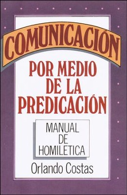 Comunicacion Por Medio de la Predicacion / Communication Through Preaching - Spanish  -     By: Orlando E. Costas