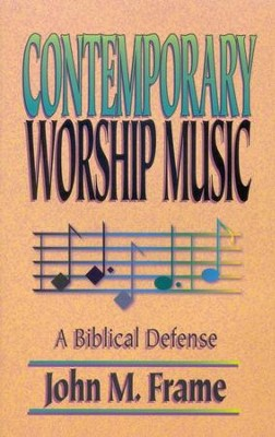Contemporary Worship Music: A Biblical Defense   -     By: John M. Frame