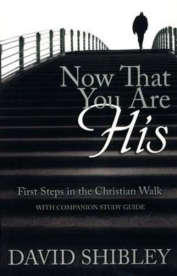 Now That You Are His: First Steps in the Christian Walk  -     By: David Shibley