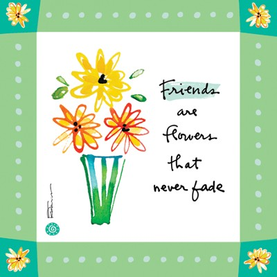 Friends are Flowers that Never Fade Print  -     By: Kathy Davis