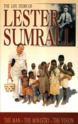 The Life Story of Lester Sumrall The Man, The Ministry, The Vision  -     By: Tim Dudley