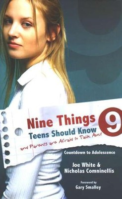 Nine Things Teens Should Know and Parents Are Afraid to Talk About  -     By: Joe White, Nicholas Comninellis