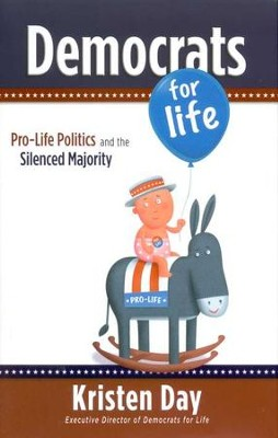Democrats For Life: Pro-Life Politics and the Silenced Majority, Hardcover   -     By: Kristen Day