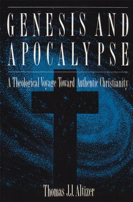 Genesis and Apocalypse: ATheology Voyage Toward Authentic Christianity  -     By: Thomas J.J. Altizer