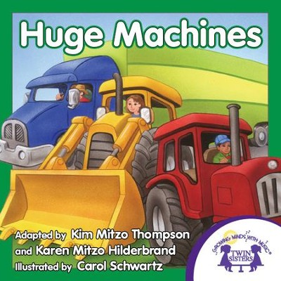 Huge Machines - PDF Download  [Download] -     By: Kim Mitzo Thompson, Karen Mitzo Hilderbrand     Illustrated By: Carol Schwartz