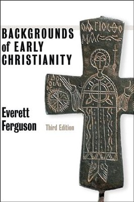 Backgrounds of Early Christianity, Third Edition   -     By: Everett Ferguson