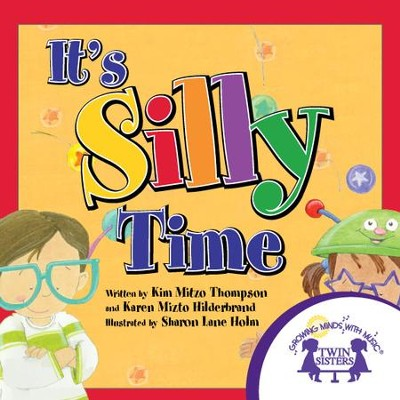 It's Silly Time - PDF Download  [Download] -     By: Kim Mitzo Thompson, Karen Mitzo Hilderbrand     Illustrated By: Sharon Lane Holm