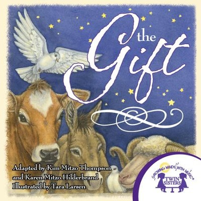 The Gift - PDF Download  [Download] -     By: Kim Mitzo Thompson, Karen Mitzo Hilderbrand     Illustrated By: Tara Larsen Chang