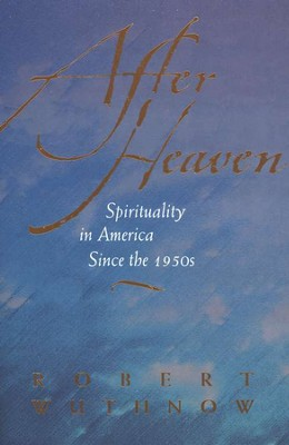 After Heaven: Spirituality in America Since the 1950s   -     By: Robert Wuthnow
