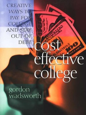Cost Effective College: Creative Ways to Pay for College without Debt  -     By: Gordon Wadsworth