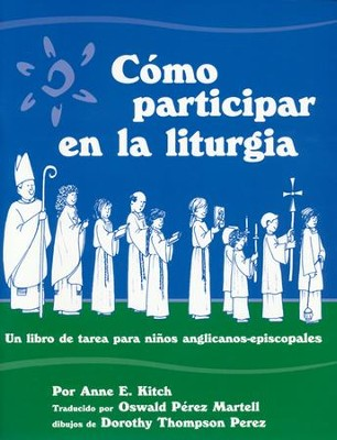 Cómo Participar en la Liturgia  (What We Do In Church)  -     By: Anne E. Kitch, Dorothy Thompson Perez