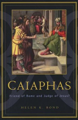 Caiaphas: Friend of Rome and Judge of Jesus  -     By: Helen Bond