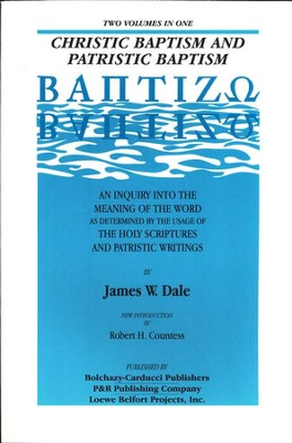 Christic Baptism and Patristic Baptism   -     By: James W. Dale