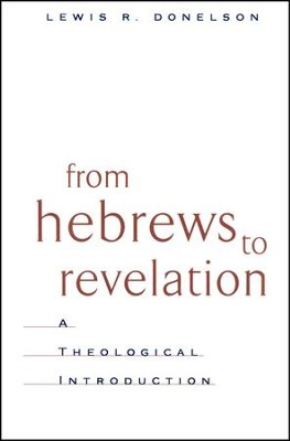 From Hebrews to Revelation: A Theological Introduction   -     By: Lewis R. Donelson