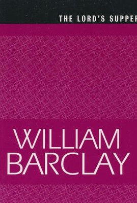 The Lord's Supper  -     By: William Barclay