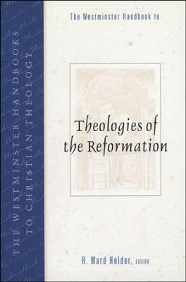 The Westminster Handbook to Theologies of the Reformation  -     By: R. Ward Holder