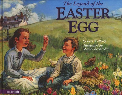 The Legend of the Easter Egg, Picture Book   -     By: Lori Walburg     Illustrated By: James Bernardin