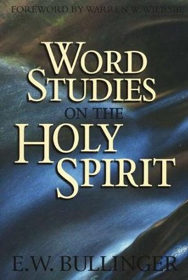Word Studies on the Holy Spirit   -     By: E.W. Bullinger