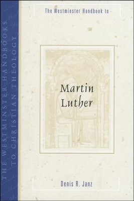 The Westminster Handbook to Martin Luther  -     By: Denis R. Janz
