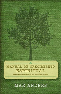 Manual De Crecimiento Espiritual, 30 Days to Understanding What Christians Believe  -     By: Max Anders