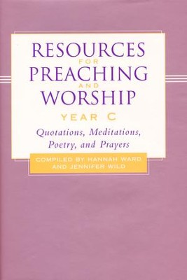 Resources for Preaching and Worship - Year C: Quotations, Meditations, Poetry, and Prayers  -     By: Hannah Ward, Jennifer Wild