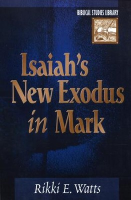 Isaiah's New Exodus in Mark  -     By: Rikki E. Watts