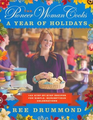 The Pioneer Woman Cooks: A Year of Holidays   -     By: Ree Drummond