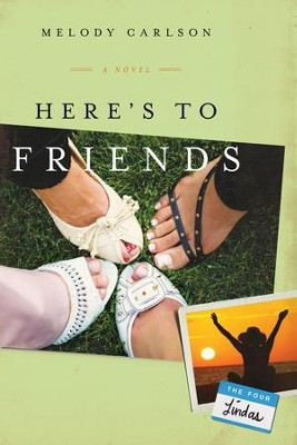Here's to Friends: A Novel - eBook  -     By: Melody Carlson