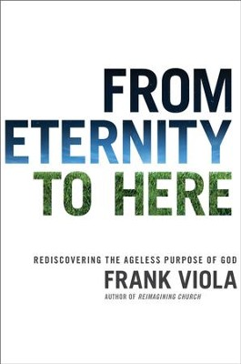 From Eternity to Here: Rediscovering the Ageless Purpose of God - eBook  -     By: Frank Viola