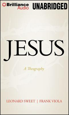 Jesus: A Theography Unabridged Audiobook on MP3  -     By: Leonard Sweet, Frank Viola
