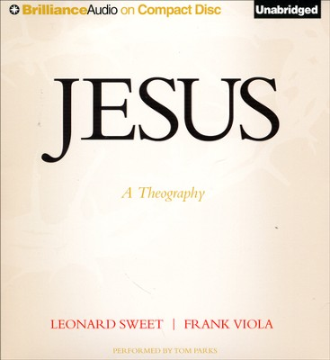 Jesus: A Theography Unabridged Audiobook on CD  -     By: Leonard Sweet, Frank Viola