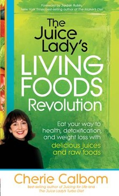 The Juice Lady's Living Foods Revolution: Eat your way to health, detoxification, and weight loss with delicious juices and raw - eBook  -     By: Cherie Calbom