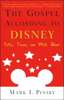 The Gospel According to Disney: Faith, Trust, and Pixie Dust  -     By: Mark I. Pinsky