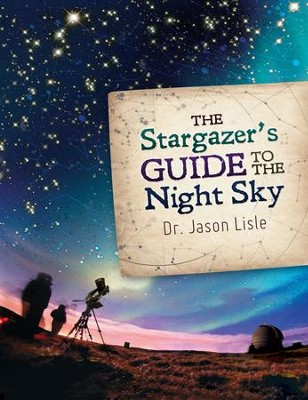 The Stargazer's Guide to the Night Sky - PDF Download  [Download] -     By: Jason Lisle