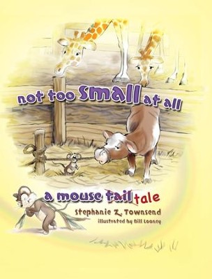 Not Too Small At All: A Mouse Tale - PDF Download  [Download] -     By: Stephanie Townsend     Illustrated By: Bill Looney