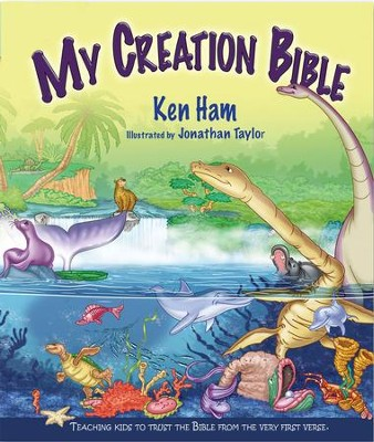 My Creation Bible: Teaching Kids to Trust the Bible From the Very First Verse - PDF Download  [Download] -     By: Ken Ham     Illustrated By: Jonathan Taylor