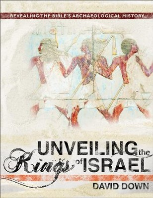 Unveiling the Kings of Israel: Revealing the Bible's Archaeological History - PDF Download  [Download] -     By: David Down