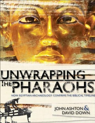 Unwrapping the Pharaohs: How Egyptian Archaeology Confirms the Biblical Timeline - PDF Download  [Download] -     By: John Ashton, David Down
