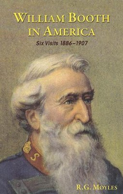 William Booth In America:  Six Visits 1886 - 1907   -     By: R. G. Moyles