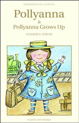 Pollyanna and Pollyanna Grows Up   -     By: Eleanor H. Porter
