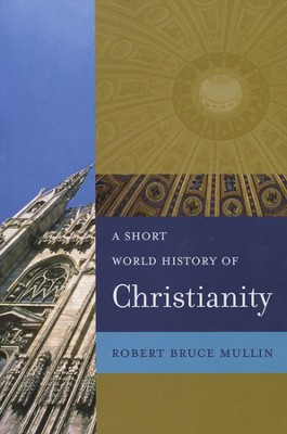 A Short World History of Christianity  -     By: Robert Bruce Mullin