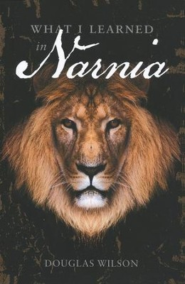 What I Learned in Narnia   -     By: Doug Wilson