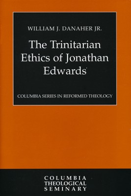 The Trinitarian Ethics of Jonathan Edwards  -     By: William Danaher