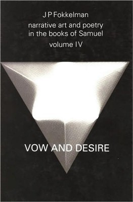Narrative Art and Poetry in the Books of Samuel: Vow and Desire (I Sam. 1-12), Volume 4: A Full Interpretation Based on Stylistic and Structural Analy  -     By: J.P. Fokkelman