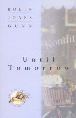 Until Tomorrow, Christy & Todd College Years Series #1   -     By: Robin Jones Gunn