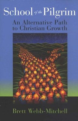 School of the Pilgrim: An Alternative Path to Christian Growth  -     By: Brett P. Webb-Mitchell