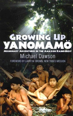 Growing Up Yanomamo: Missionary Adventures in the  Amazon Rainforest  -     By: Michael Dawson