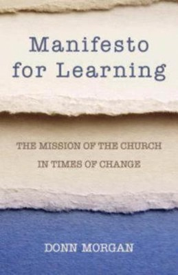 Manifesto for Learning: The Mission of the Church in Times of Change  -     By: Donn Morgan